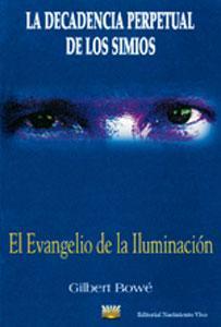 LA DECADENCIA PERPETUAL DE LOS SIMIOS: El Evangelio de la Iluminación - Gilbert Bowé