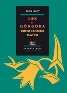 LUIS DE GONGORA: COMO ESCRIBIR TEATRO: DOLFI,LAURA