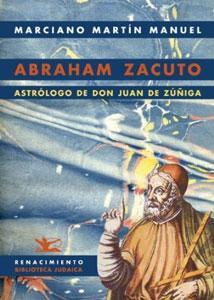 ABRAHAM ZACUTO ASTROLOGO DE DON JUAN DE ZUÑIGA: MARTIN MANUEL, MARCIANO