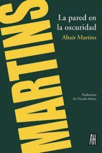 LA PARED EN LA OSCURIDAD: Altair Martins