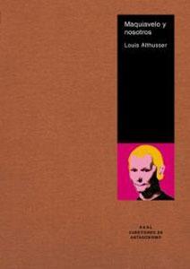 MAQUIAVELO Y NOSOTROS: Louis Althusser