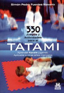 330 JUEGOS Y ACTIVIDADES PARA EL TATAMI: Aprender karate jugando. Aplicable a otras artes marciales...