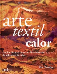 ARTE TEXTIL. CALOR: Inspiración y técnicas con herramientas de aplicación de ...