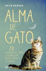 ALMA DE GATO: 78 historias de amor e inspiración entre humanos y felinos.: BERGER, RUTH