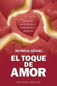 EL TOQUE DE AMOR: Sanación con las manos y tratamiento a distancia: Muñeca Géigel