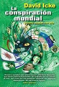 LA CONSPIRACION MUNDIAL Y COMO ACABAR CON ELLA: David Icke