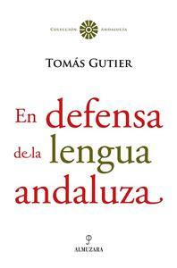 EN DEFENSA DE LA LENGUA ANDALUZA: GUTIERREZ FORERO, TOMAS