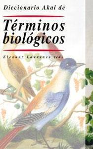 DICCIONARIO AKAL DE TERMINOS BIOLOGICOS: Eleanor Lawrence (ed.)