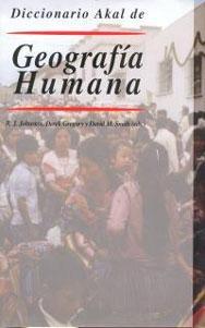 DICCIONARIO AKAL DE GEOGRAFIA HUMANA: Derek Gregory, David M. Smith, Ronald J. Johnston (eds.)