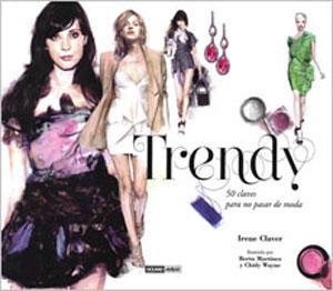 TRENDY: 50 claves para no pasar de moda: Irene Claver, Berto Martínez, Chidy Wayne