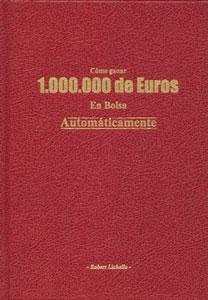 CÓMO GANAR 1.000.000 DE EUROS EN BOLSA AUTOMÁTICAMENTE: Robert Lichello