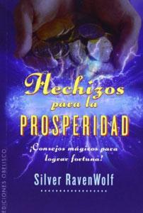 HECHIZOS PARA LA PROSPERIDAD: ¡Consejos mágicos para lograr fortuna!: Silver Ravenwolf