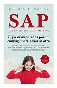 SAP. SINDROME DE ALIENACION PARIENTAL: hijos manipulados: Jose Manuel Aguilar
