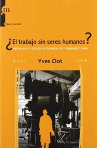 EL TRABAJO SIN SERES HUMANOS?: psicología de: CLOT, YVES