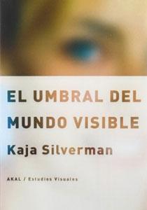 EL UMBRAL DEL MUNDO VISIBLE: Kaja Silverman