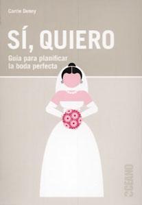 SI, QUIERO: Guía para planificar la boda perfecta: Carrie Denny