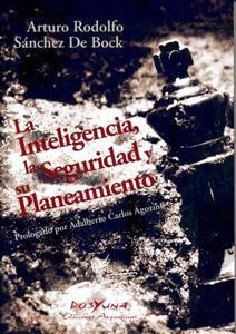LA INTELIGENCIA, LA SEGURIDAD Y SU PLANEAMIENTO: Arturo Rodolfo Sánchez