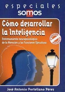 CÓMO DESARROLLAR LA INTELIGENCIA: Entrenamiento neuropsicológico de: José Antonio Portellano