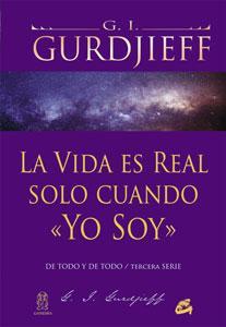 """LA VIDA ES REAL SOLO CUANDO """"YO: George Ivánovich Gurdjieff"""