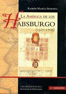 LA AMERICA DE LOS HABSBURGO (1517-1700): Ramón María Serrela