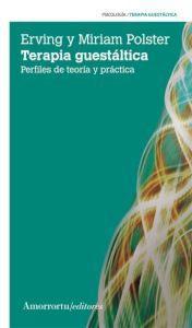 TERAPIA GUESTALTICA: Perfiles de teoría y práctica: Erving y Miriam