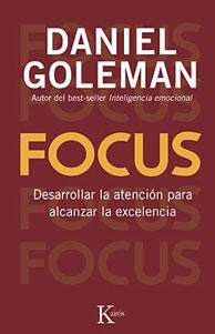 FOCUS: Desarrollar la atención para alcanzar la excelencia: Daniel Goleman