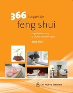 366 TOQUES DE FENG SHUI: Organizar la casa y la oficina para vivir mejor: Rose Akisi