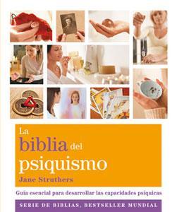 LA BIBLIA DEL PSIQUISMO: Guía esencial para desarrollar las capacidades psíquicas: ...
