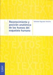RECONOCIMIENTO Y POSICION ANATOMICA DE LOS HUESOS DEL ESQUELETO HUMANO: Soledad Aguado Henche