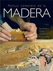 MANUAL COMPLETO DE LA MADERA: Ebanistería. Torno. Marquetería. Restauración: Vicenç Gibert Armengol...