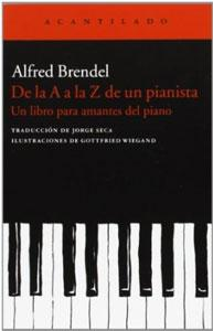 DE LA A A LA Z DE UN PIANISTA: Un libro de lectura para amantes del piano: Alfred Brendel