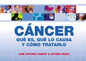 CÁNCER: QUÉ ES, QUÉ LO CAUSA Y: José Antonio Campoy,