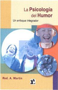 LA PSICOLOGÍA DEL HUMOR: UN ENFOQUE INTEGRADOR: Rod A. Martin