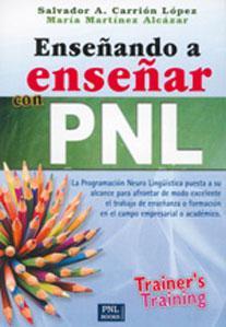 ENSEÑANDO A ENSEÑAR CON PNL: TRAINER´S TRAINING: Salvador A. Carrión, María ...