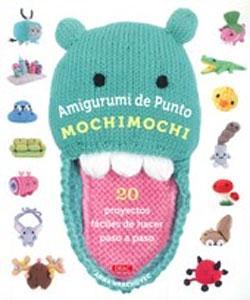 AMIGURUMI DE PUNTO MOCHIMOCHI: 20 PROYECTOS FACILES DE HACER PASO A PASO: Anna Hrachovec