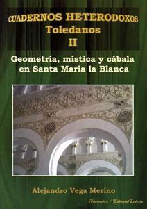 CUADERNOS HETERODOXOS TOLEDANOS II: GEOMETRIA, MISTICA Y CABALA EN SANTA MARIA LA BLANCA: Alejandro...