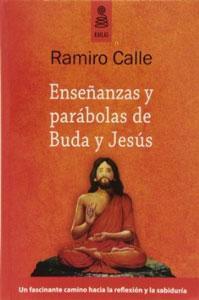 ENSEÑANZAS Y PARABOLAS DE BUDA Y JESUS: RAMIRO CALLE