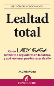 LEALTAD TOTAL: COMO LADY GAGA CONVIERTE A SEGUIDORES EN FANATICOS, Y QUE LECCIONES PUEDES SACAR DE ...
