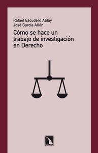 COMO SE HACE UN TRABAJO DE INVESTIGACION EN DERECHO: Rafael Escudero Alday, José García Añón