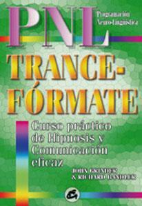 TRANCE-FÓRMATE: Curso práctico de hipnosis y comunicación eficaz: John Grinder...