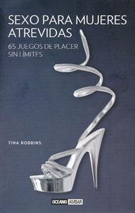 SEXO PARA MUJERES ATREVIDAS: 65 JUEGOS DE PLACER SIN LÍMITES: Tina Robbins