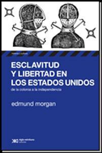 ESCLAVITUD Y LIBERTAD EN LOS ESTADOS UNIDOS: De la colonia a la independencia: Edmund Morgan