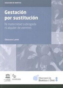 GESTACION POR SUSTITUCION: NI MATERNIDAD SUBROGADA NI: Eleonora Lamm