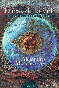 ETICAS DE LA VIDA: LA EMERGENCIA DE UN NUEVO PARADIGMA: Alejandro Moreno Lax