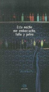 ESTA NOCHE ME EMBORRACHO, FOLLO Y PELEO: Harold Ruíz Paz