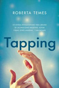 TAPPING: Una sistema revolucionario para librarse de las emociones negativas, aliviar fobias, estr&...