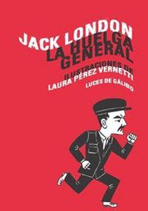 LA HUELGA GENERAL: Jack London (autor), Laura Pérez Vernetti (ilust.)