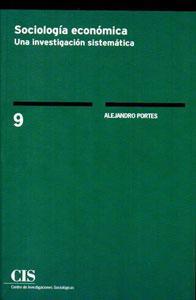 SOCIOLOGIA ECONOMICA: Una investigación sistemática: Alejandro Portes