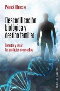 DESCODIFICACIÓN BIOLÓGICA Y DESTINO FAMILIAR: DETECTAR Y: Patrick Obissier