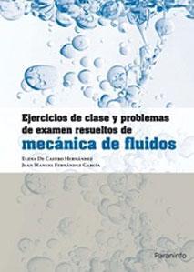 EJERCICIOS DE CLASE Y PROBLEMAS DE EXAMEN RESUELTOS DE MECANICA DE FLUIDOS: Elena de Castro ...